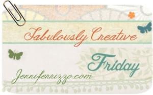 Fabulousy Creative Friday…..