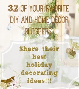 32 of your favorite home decor and diy bloggers share thier holiday decorating ideas