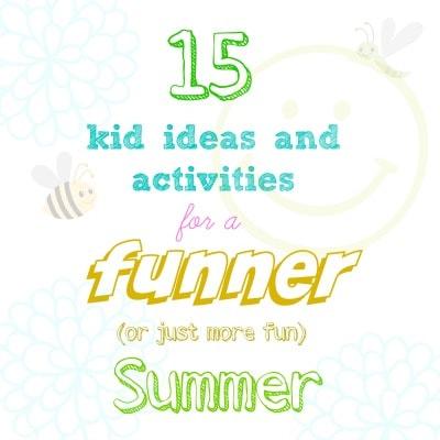 super fun summertime kid activities and ideas…..!
