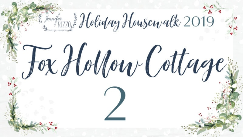 Fox Hollow Cottage Jennifer Rizzo's Holiday Housewalk 2019